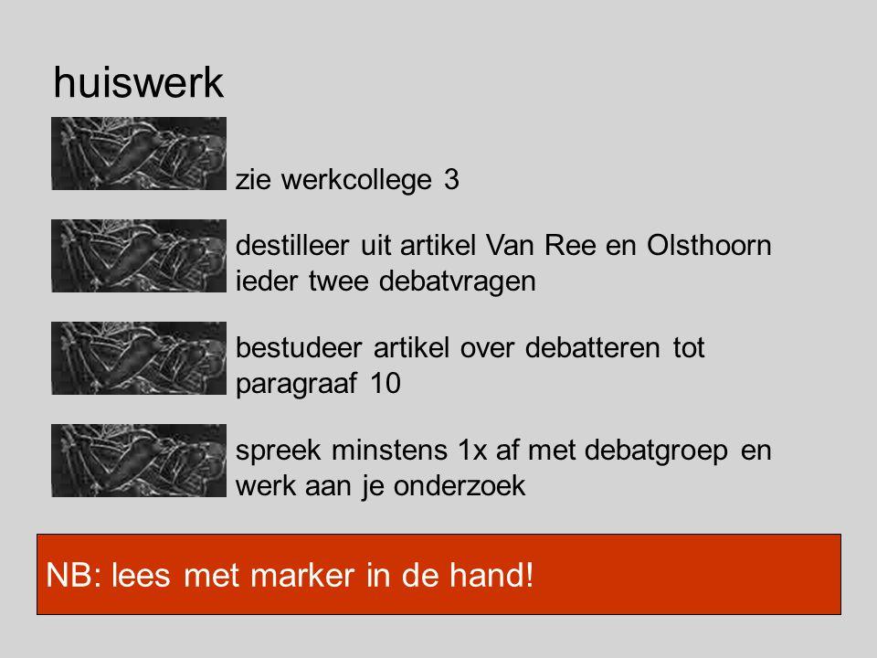huiswerk zie werkcollege 3 NB: lees met marker in de hand! destilleer uit artikel Van Ree en Olsthoorn ieder twee debatvragen bestudeer artikel over d