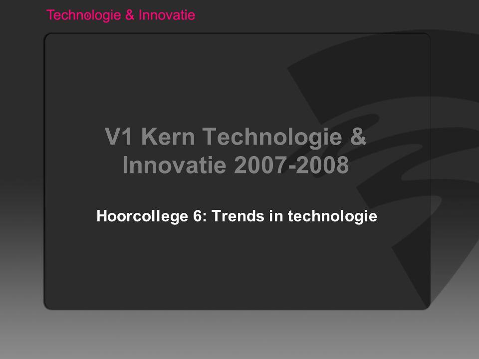 V1 Kern Technologie & Innovatie 2007-2008 Hoorcollege 6: Trends in technologie