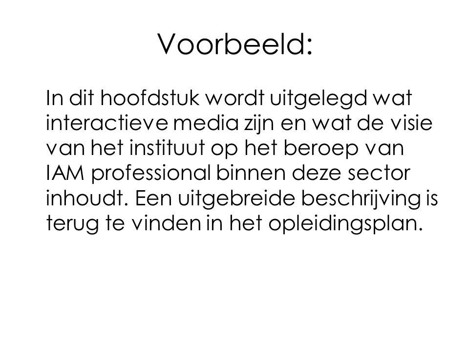 Voorbeeld: In dit hoofdstuk wordt uitgelegd wat interactieve media zijn en wat de visie van het instituut op het beroep van IAM professional binnen de