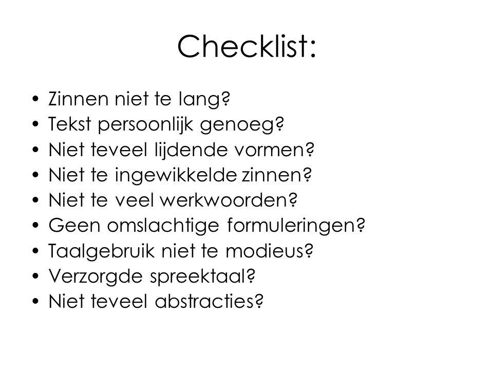 Checklist: Zinnen niet te lang? Tekst persoonlijk genoeg? Niet teveel lijdende vormen? Niet te ingewikkelde zinnen? Niet te veel werkwoorden? Geen oms