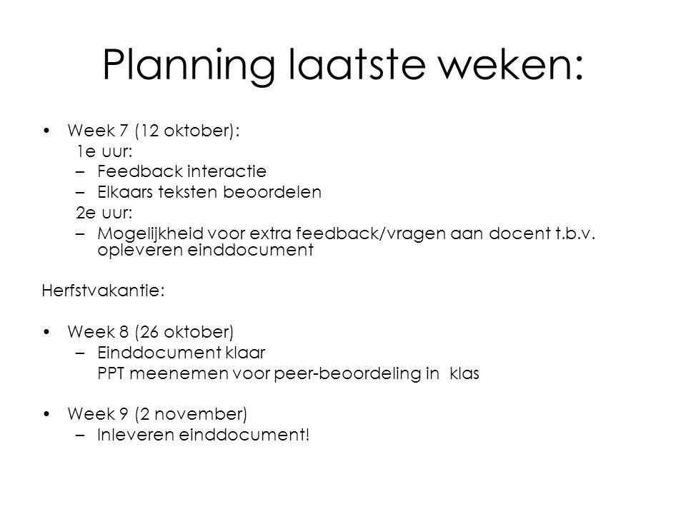 Planning laatste weken: Week 7 (12 oktober): 1e uur: –Feedback interactie –Elkaars teksten beoordelen 2e uur: –Mogelijkheid voor extra feedback/vragen