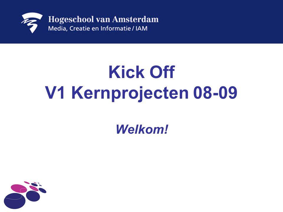 Kick Off V1 Kernprojecten 08-09 Welkom!