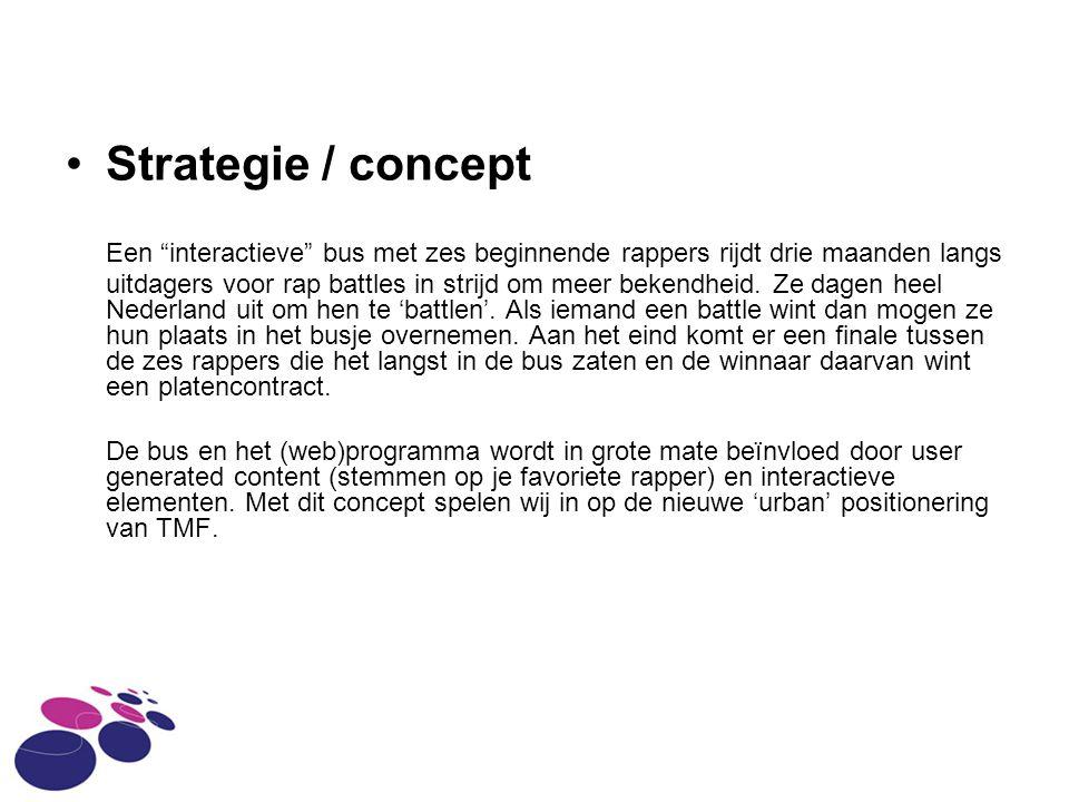Strategie / concept Een interactieve bus met zes beginnende rappers rijdt drie maanden langs uitdagers voor rap battles in strijd om meer bekendheid.
