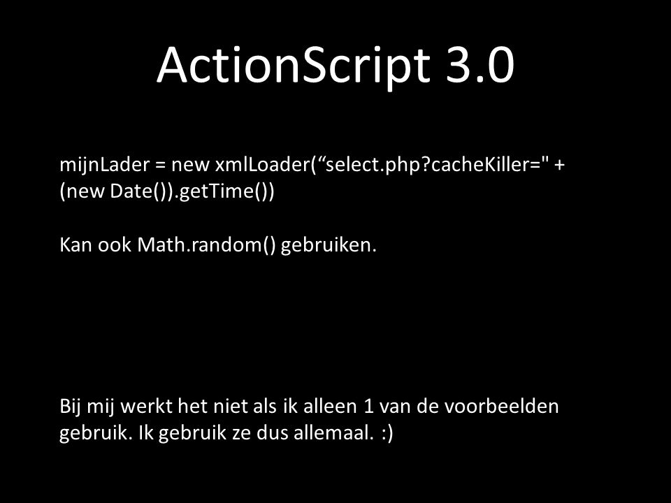 "ActionScript 3.0 mijnLader = new xmlLoader(""select.php?cacheKiller="