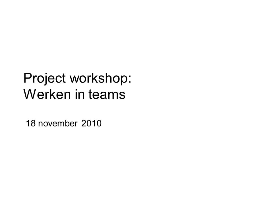 Project workshop: Werken in teams 18 november 2010