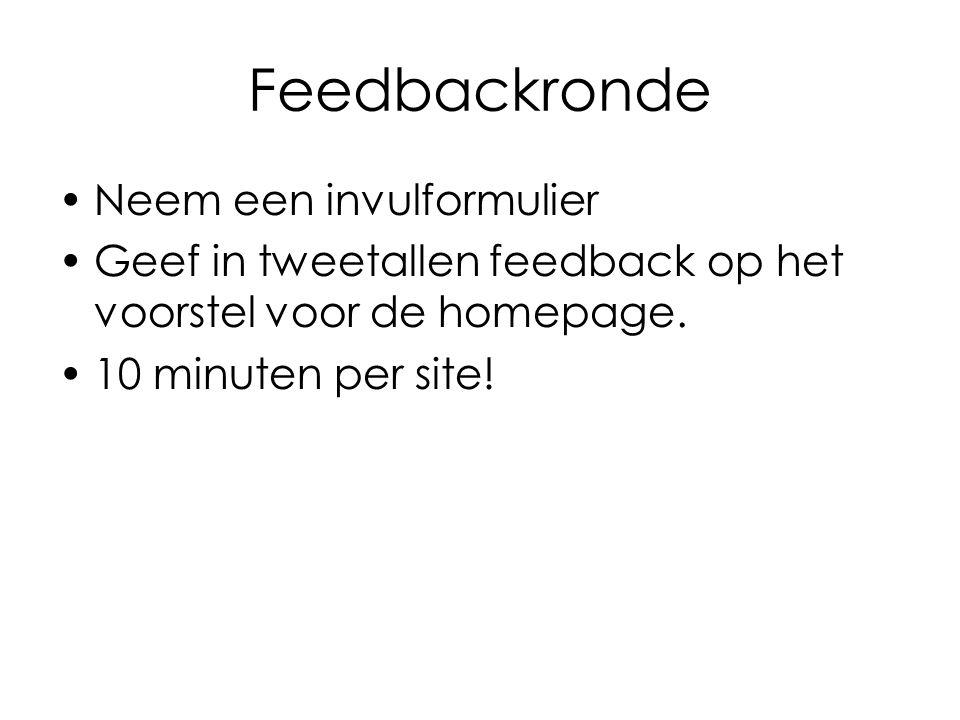 Feedbackronde Neem een invulformulier Geef in tweetallen feedback op het voorstel voor de homepage.