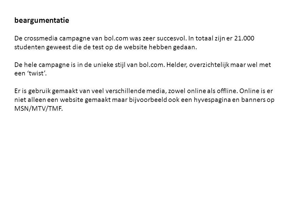 beargumentatie De crossmedia campagne van bol.com was zeer succesvol. In totaal zijn er 21.000 studenten geweest die de test op de website hebben geda