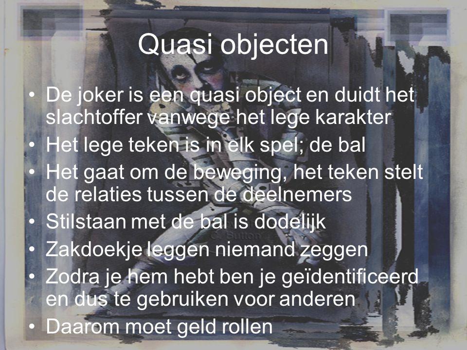 Quasi objecten De joker is een quasi object en duidt het slachtoffer vanwege het lege karakter Het lege teken is in elk spel; de bal Het gaat om de be