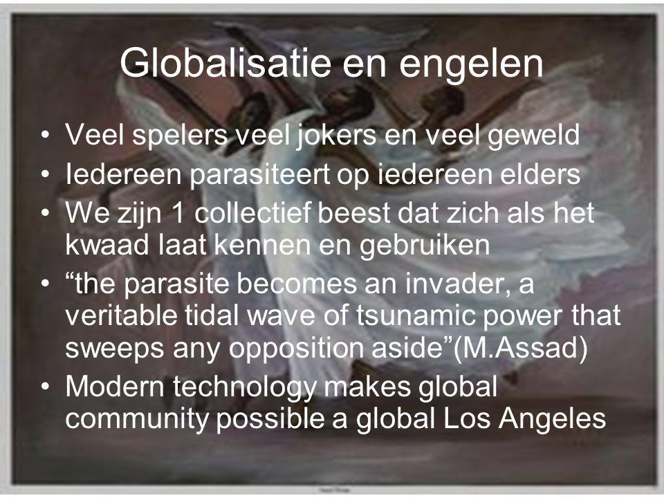 Globalisatie en engelen Veel spelers veel jokers en veel geweld Iedereen parasiteert op iedereen elders We zijn 1 collectief beest dat zich als het kw
