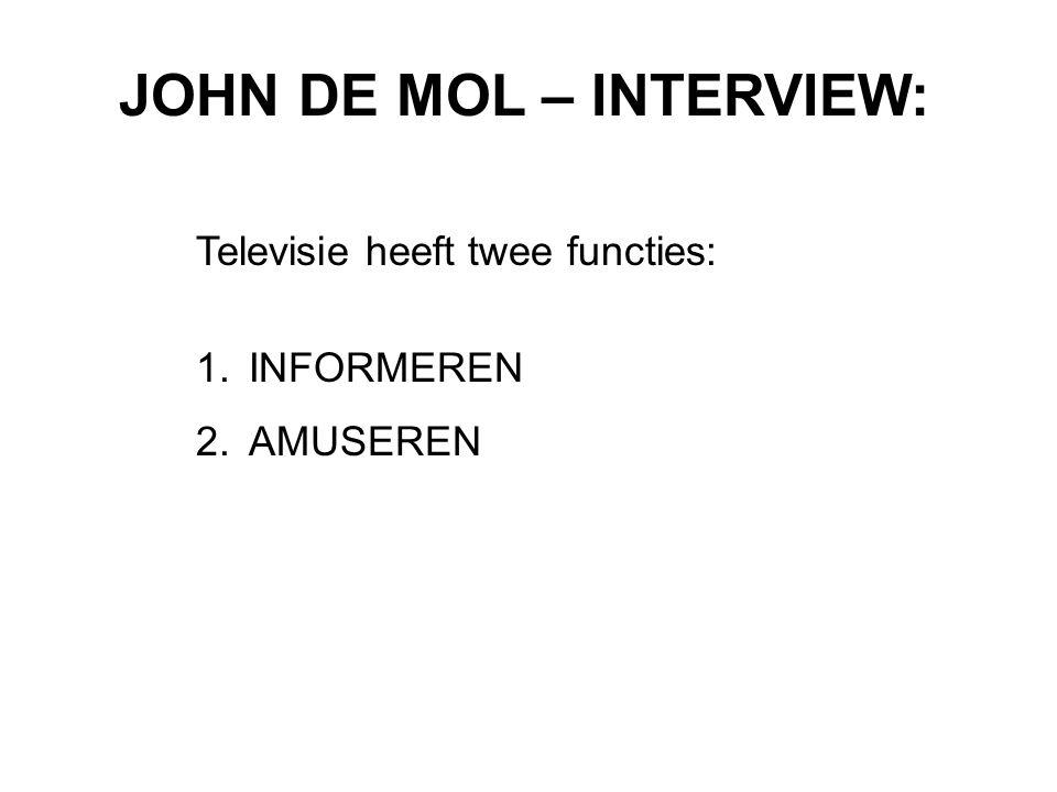 Televisie heeft twee functies: 1.INFORMEREN 2.AMUSEREN JOHN DE MOL – INTERVIEW: