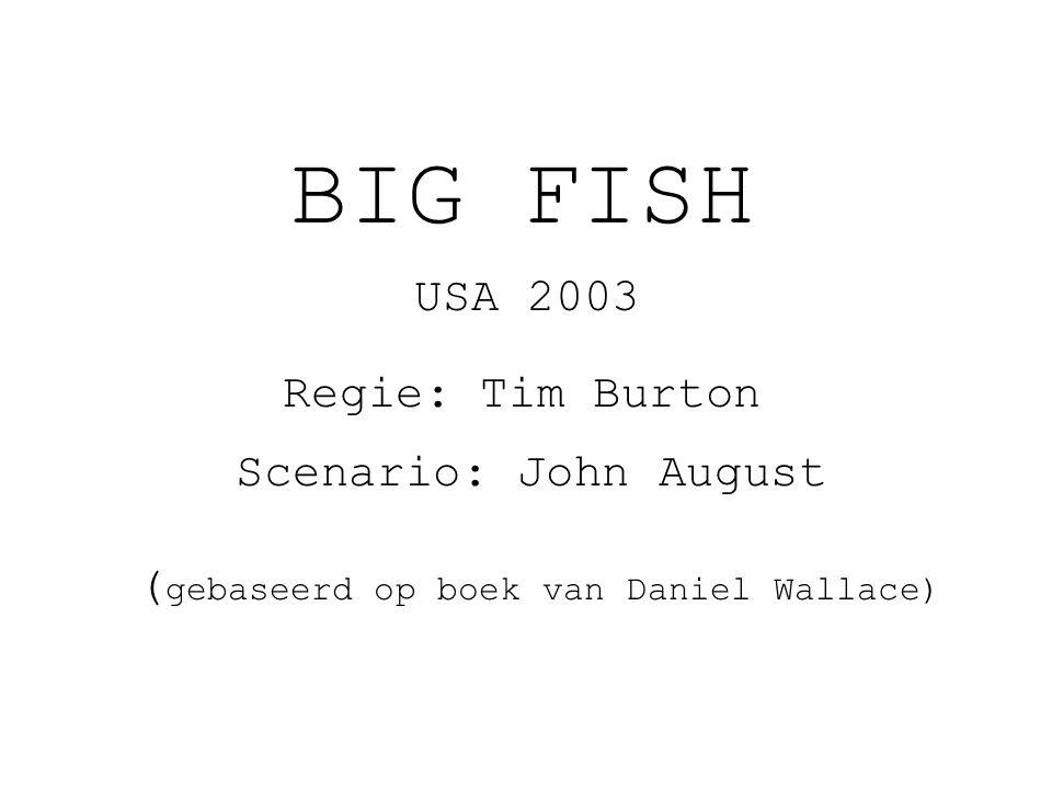 BIG FISH USA 2003 Regie: Tim Burton Scenario: John August ( gebaseerd op boek van Daniel Wallace)