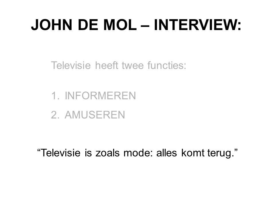 Televisie is zoals mode: alles komt terug. JOHN DE MOL – INTERVIEW: Televisie heeft twee functies: 1.INFORMEREN 2.AMUSEREN