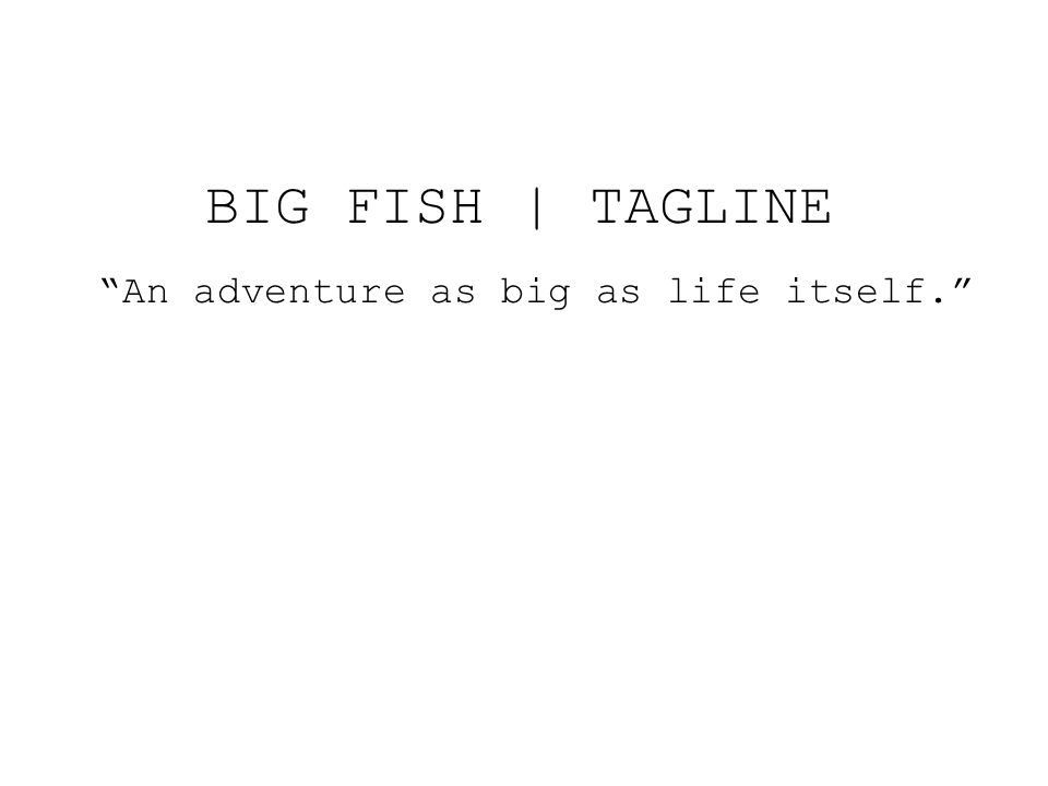"BIG FISH | TAGLINE ""An adventure as big as life itself."""