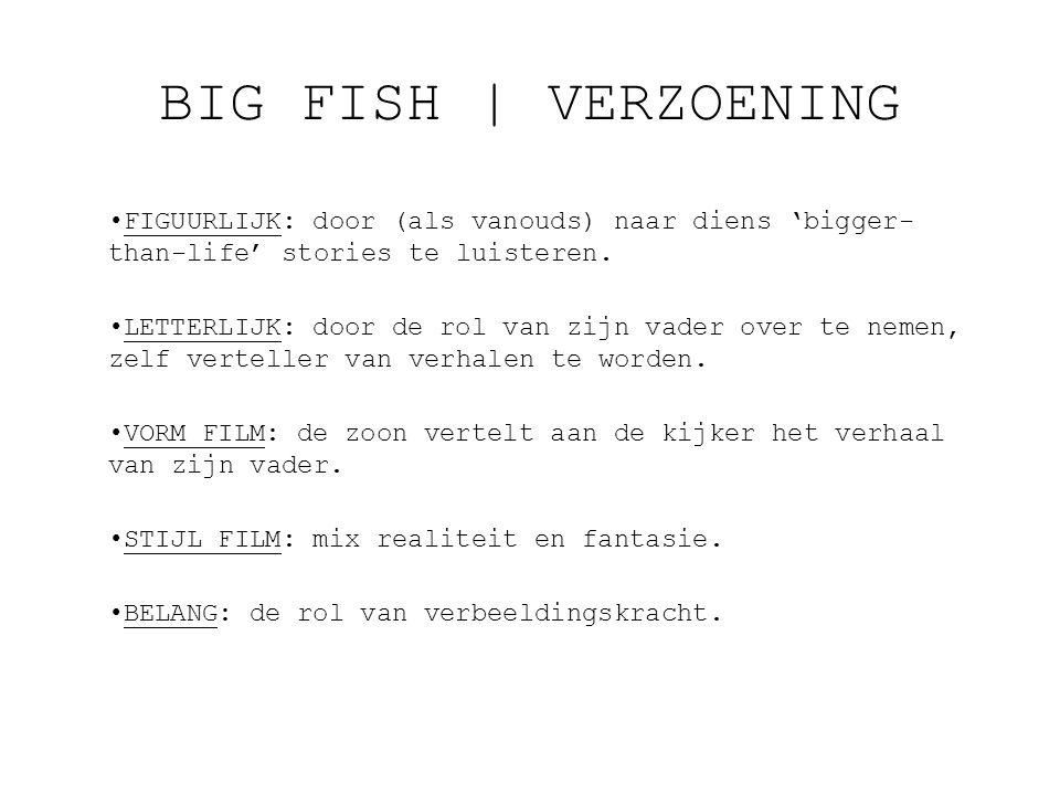 BIG FISH   VERZOENING FIGUURLIJK: door (als vanouds) naar diens 'bigger- than-life' stories te luisteren.