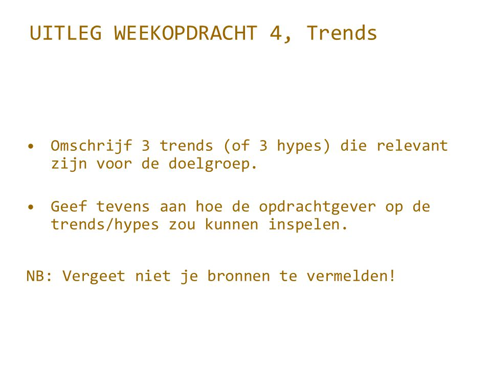 UITLEG WEEKOPDRACHT 4, Trends Omschrijf 3 trends (of 3 hypes) die relevant zijn voor de doelgroep. Geef tevens aan hoe de opdrachtgever op de trends/h