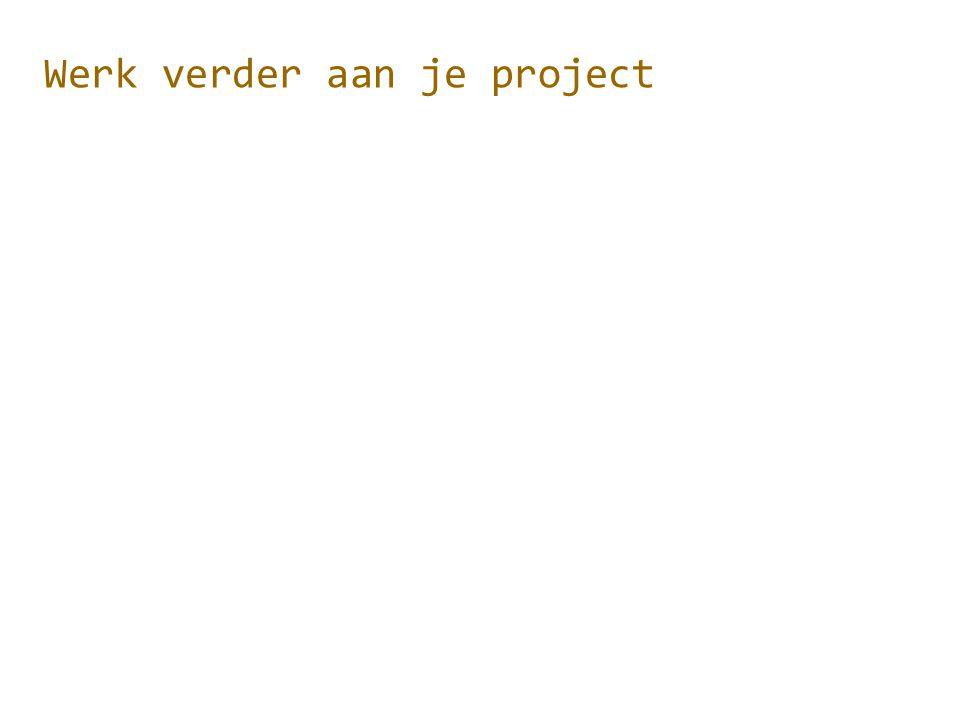 Werk verder aan je project
