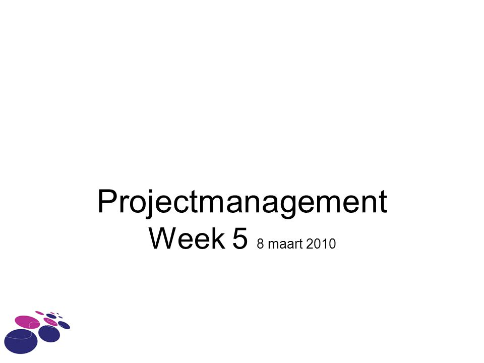 Projectmanagement Week 5 8 maart 2010