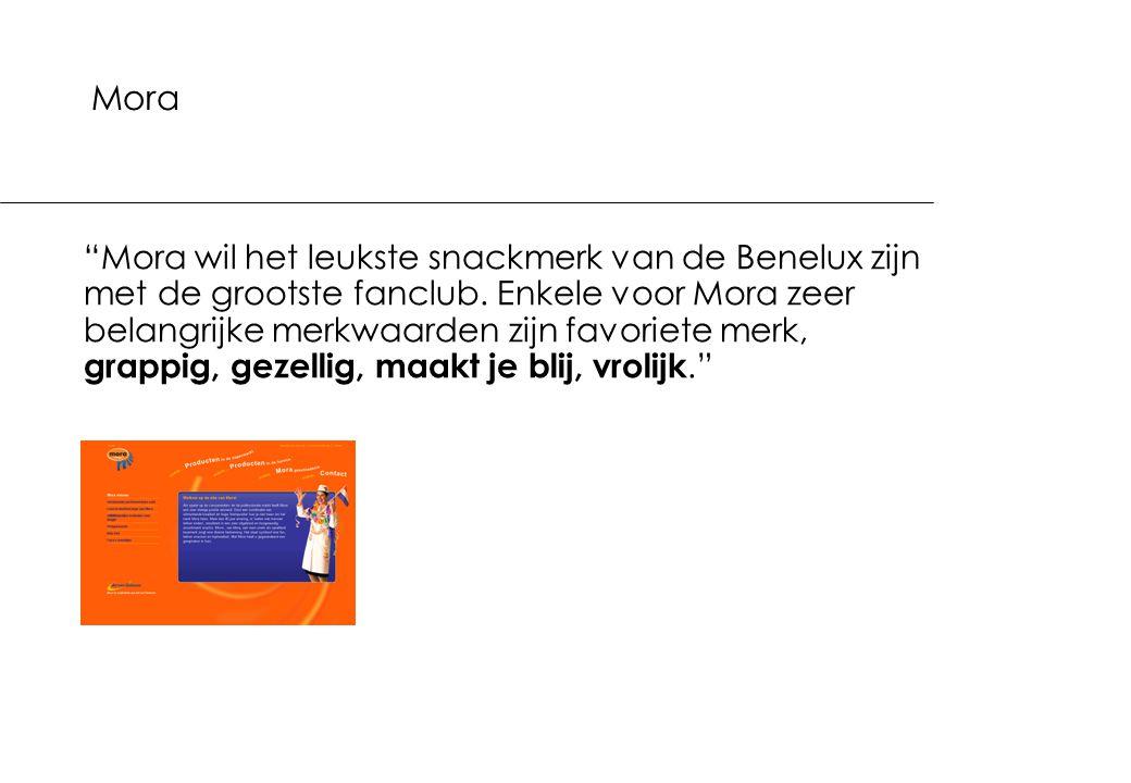 """""""Mora wil het leukste snackmerk van de Benelux zijn met de grootste fanclub. Enkele voor Mora zeer belangrijke merkwaarden zijn favoriete merk, grappi"""