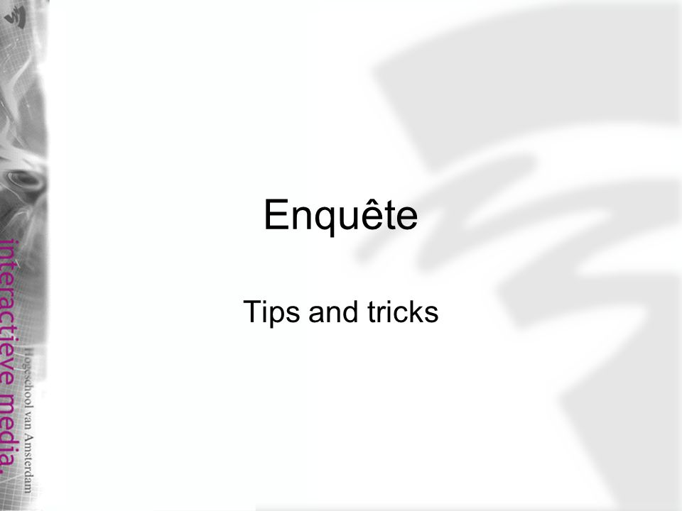 Enquête Tips and tricks