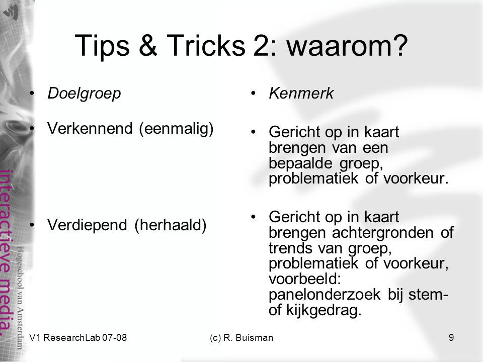 V1 ResearchLab 07-08(c) R. Buisman9 Tips & Tricks 2: waarom.