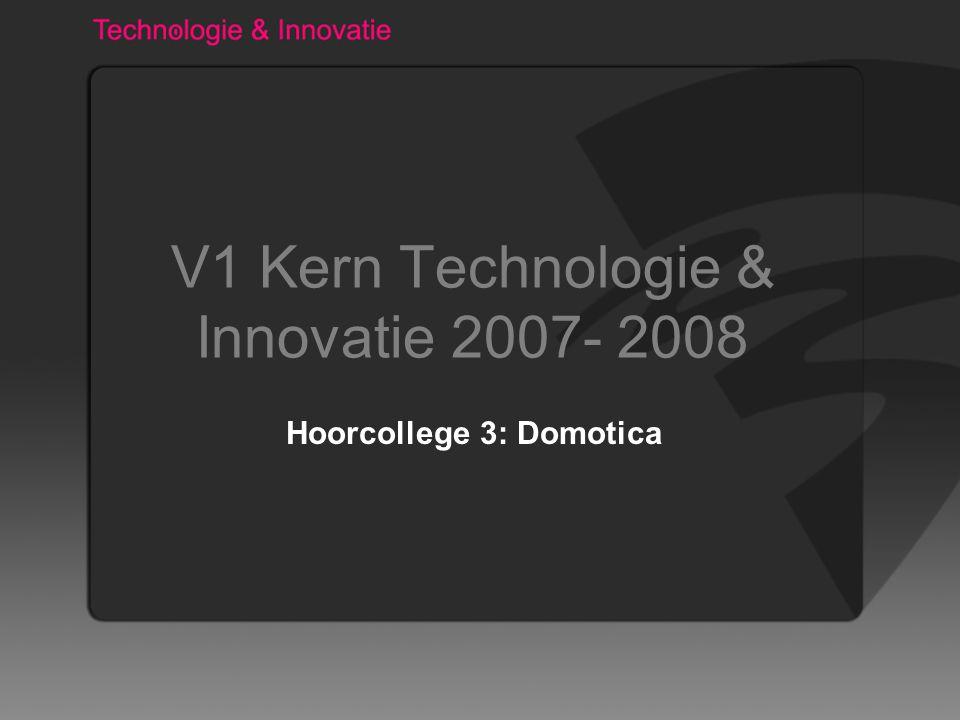 V1 Kern Technologie & Innovatie 2007- 2008 Hoorcollege 3: Domotica