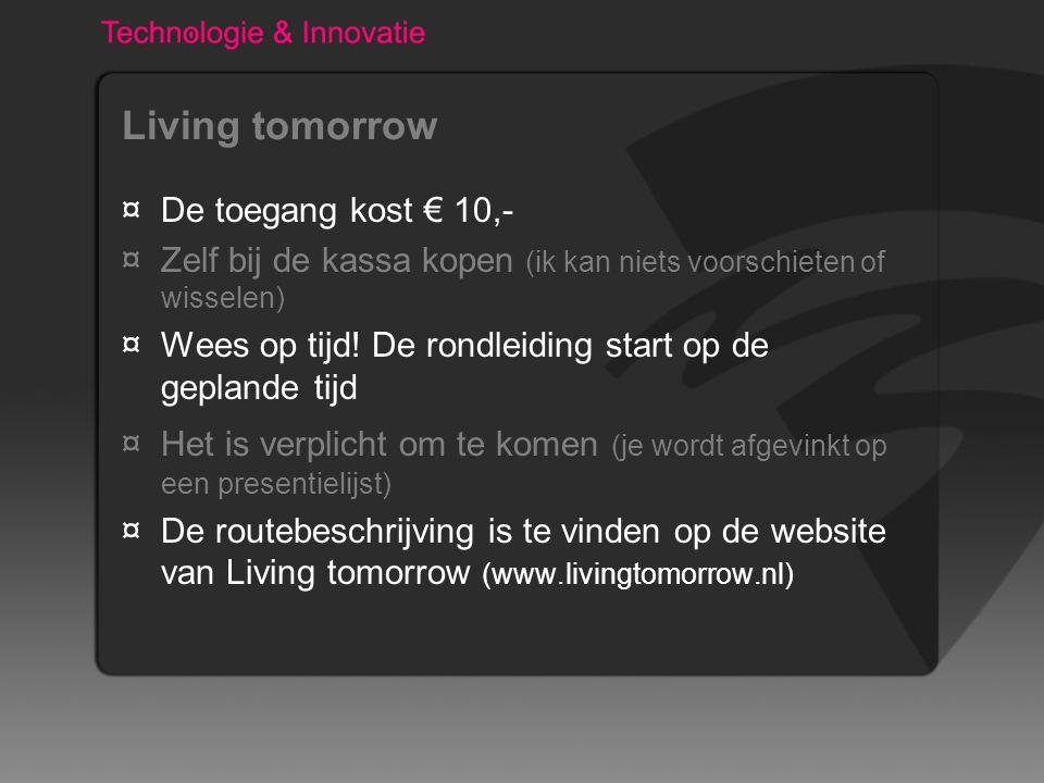 Living tomorrow ¤De toegang kost € 10,- ¤Zelf bij de kassa kopen (ik kan niets voorschieten of wisselen) ¤Wees op tijd.