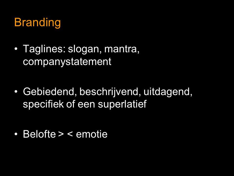 Branding Taglines: slogan, mantra, companystatement Gebiedend, beschrijvend, uitdagend, specifiek of een superlatief Belofte > < emotie