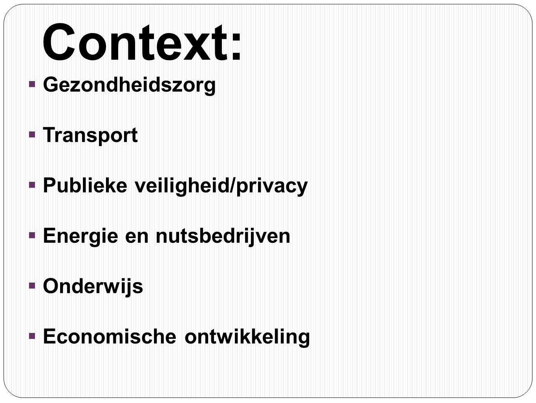 Context:  Gezondheidszorg  Transport  Publieke veiligheid/privacy  Energie en nutsbedrijven  Onderwijs  Economische ontwikkeling