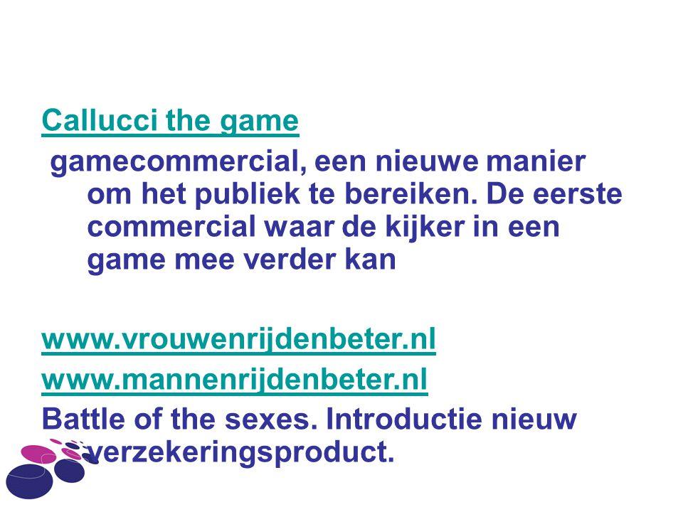 Callucci the game gamecommercial, een nieuwe manier om het publiek te bereiken. De eerste commercial waar de kijker in een game mee verder kan www.vro