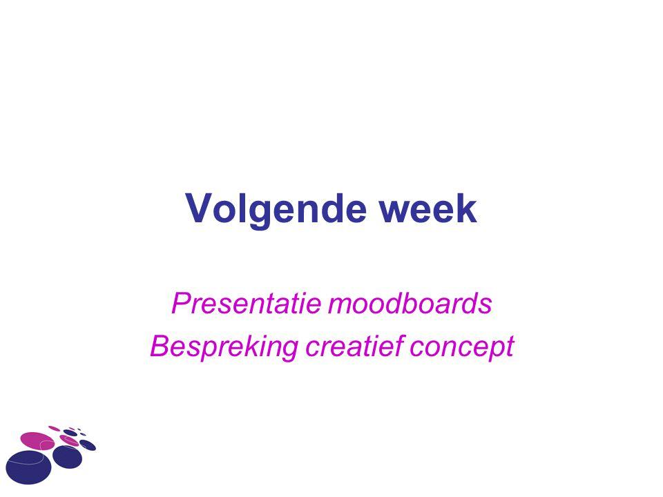 Volgende week Presentatie moodboards Bespreking creatief concept