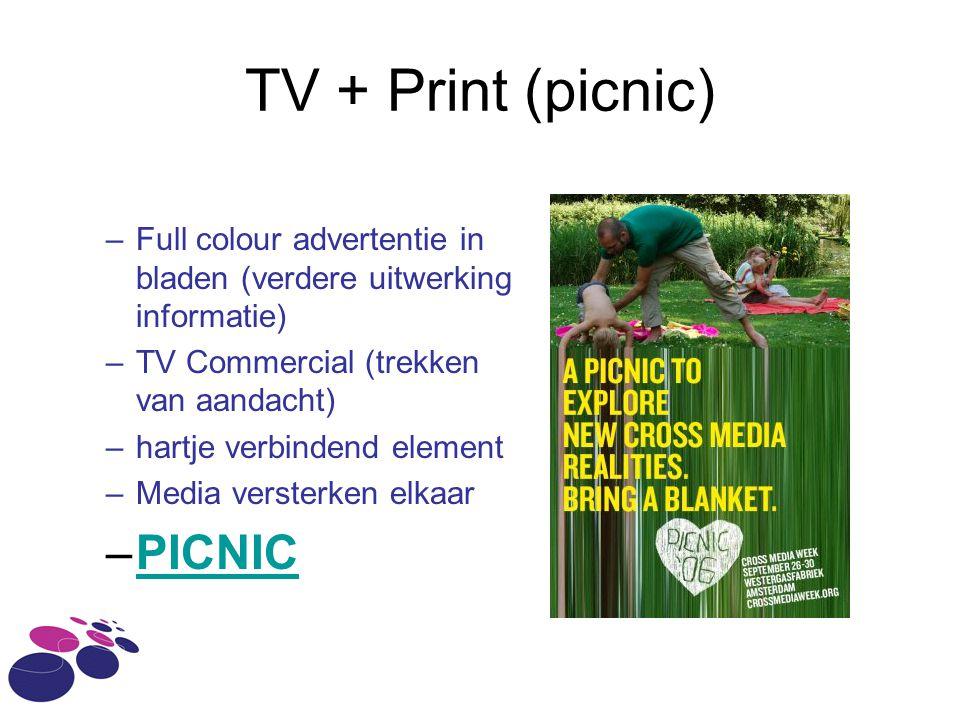 TV + Print (picnic) –Full colour advertentie in bladen (verdere uitwerking informatie) –TV Commercial (trekken van aandacht) –hartje verbindend elemen