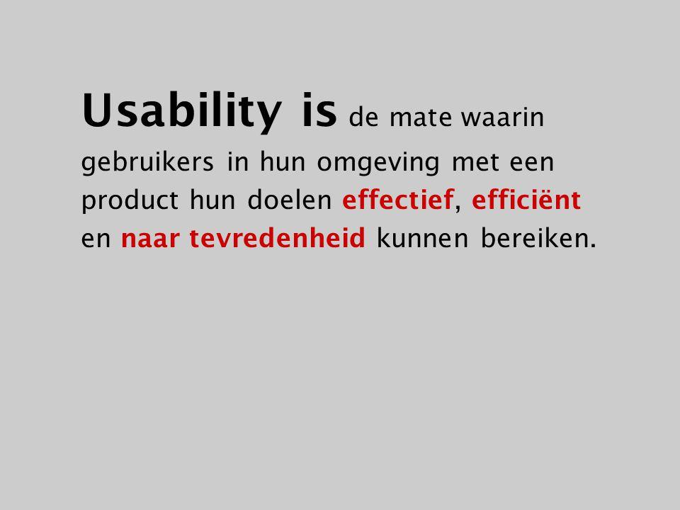 Usability is de mate waarin gebruikers in hun omgeving met een product hun doelen effectief, efficiënt en naar tevredenheid kunnen bereiken.