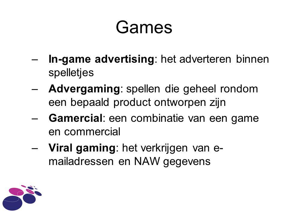 Games –In-game advertising: het adverteren binnen spelletjes –Advergaming: spellen die geheel rondom een bepaald product ontworpen zijn –Gamercial: een combinatie van een game en commercial –Viral gaming: het verkrijgen van e- mailadressen en NAW gegevens