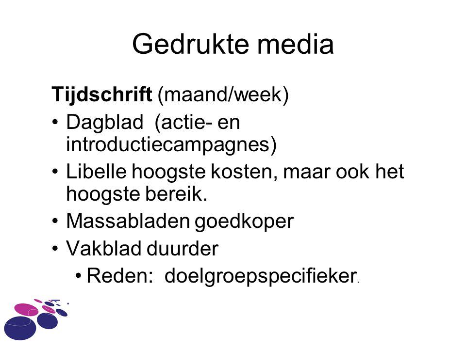 Gedrukte media Tijdschrift (maand/week) Dagblad (actie- en introductiecampagnes) Libelle hoogste kosten, maar ook het hoogste bereik.