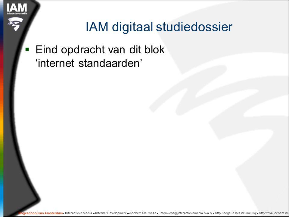 IAM digitaal studiedossier  Eind opdracht van dit blok 'internet standaarden'