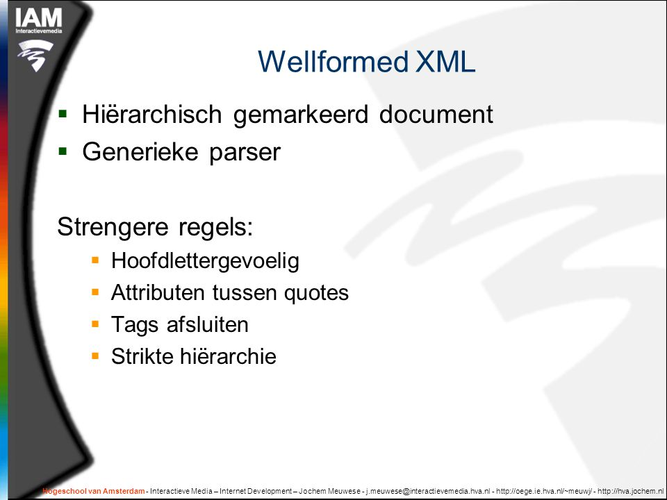 Hogeschool van Amsterdam - Interactieve Media – Internet Development – Jochem Meuwese - j.meuwese@interactievemedia.hva.nl - http://oege.ie.hva.nl/~meuwj/ - http://hva.jochem.nl Oefening XSLT  Maak een XSLT stylesheet voor sd:studentinformatie.xml