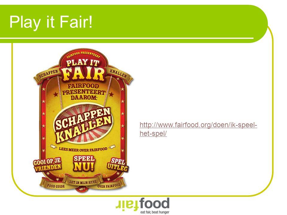 Play it Fair! http://www.fairfood.org/doen/ik-speel- het-spel/