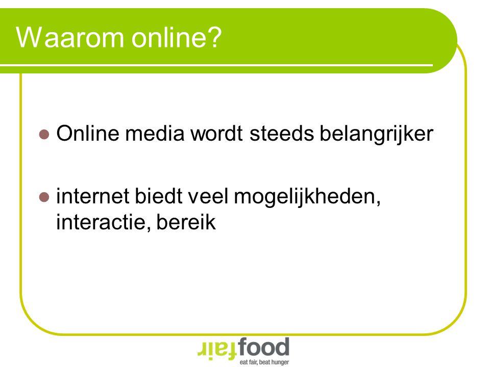 Waarom online? Online media wordt steeds belangrijker internet biedt veel mogelijkheden, interactie, bereik