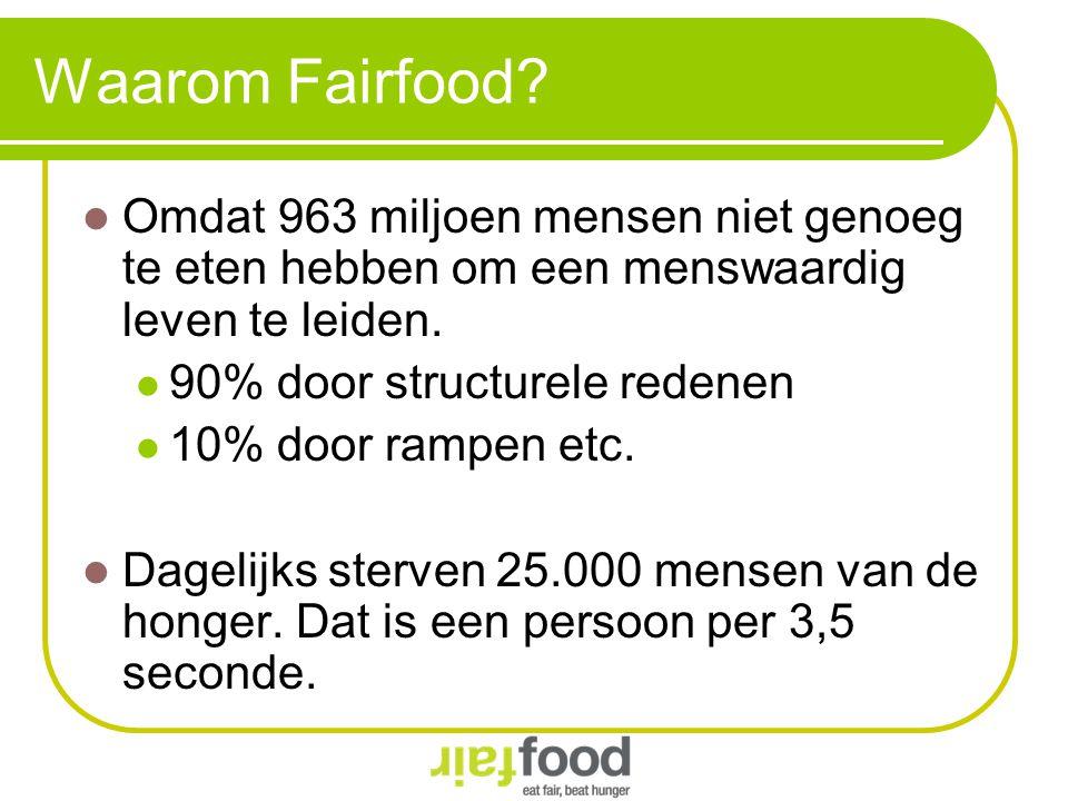 Waarom Fairfood? Omdat 963 miljoen mensen niet genoeg te eten hebben om een menswaardig leven te leiden. 90% door structurele redenen 10% door rampen