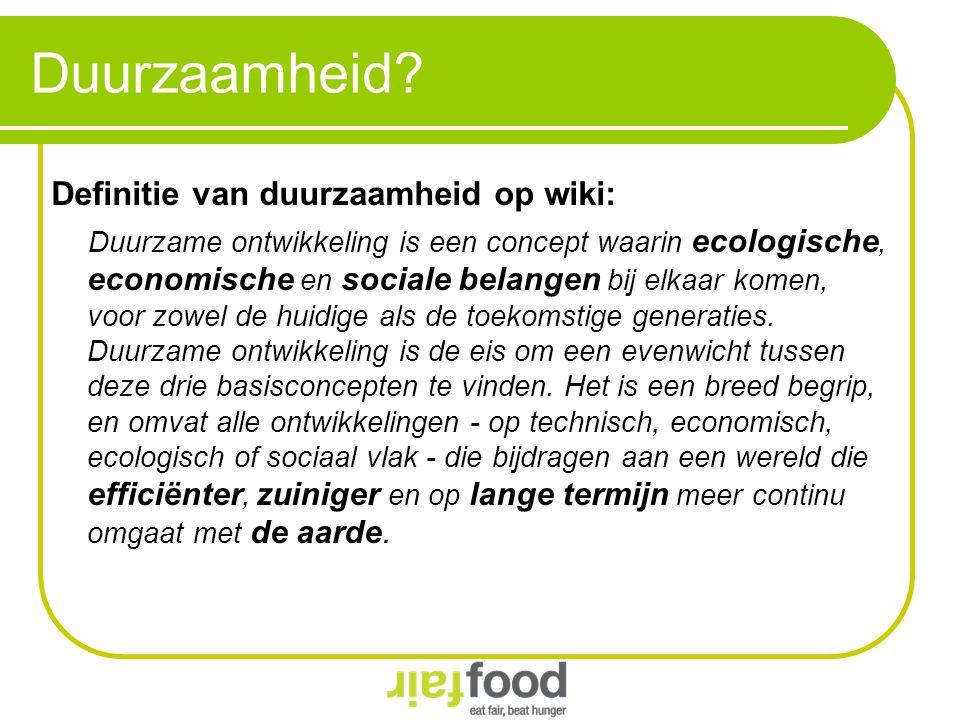 Duurzaamheid? Definitie van duurzaamheid op wiki: Duurzame ontwikkeling is een concept waarin ecologische, economische en sociale belangen bij elkaar