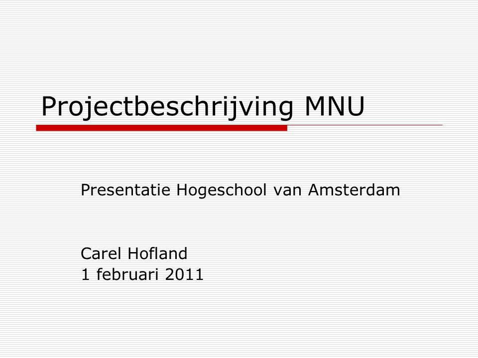 Projectbeschrijving MNU Presentatie Hogeschool van Amsterdam Carel Hofland 1 februari 2011