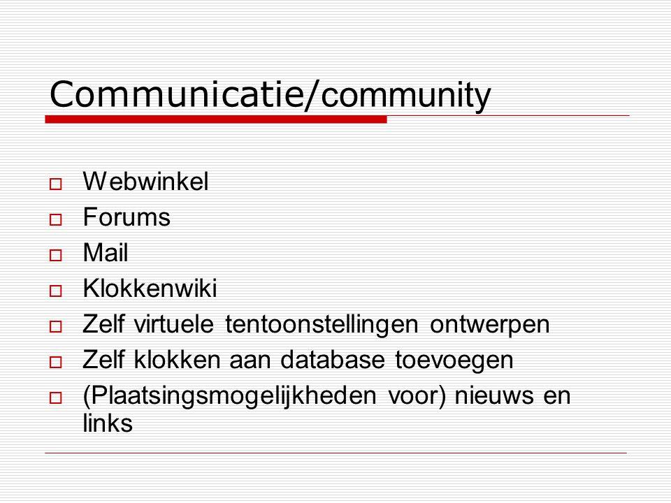 Communicatie/ community  Webwinkel  Forums  Mail  Klokkenwiki  Zelf virtuele tentoonstellingen ontwerpen  Zelf klokken aan database toevoegen  (Plaatsingsmogelijkheden voor) nieuws en links