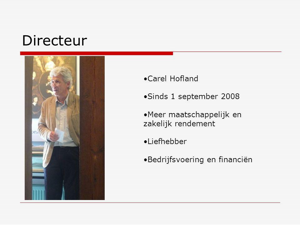 Directeur Carel Hofland Sinds 1 september 2008 Meer maatschappelijk en zakelijk rendement Liefhebber Bedrijfsvoering en financiën