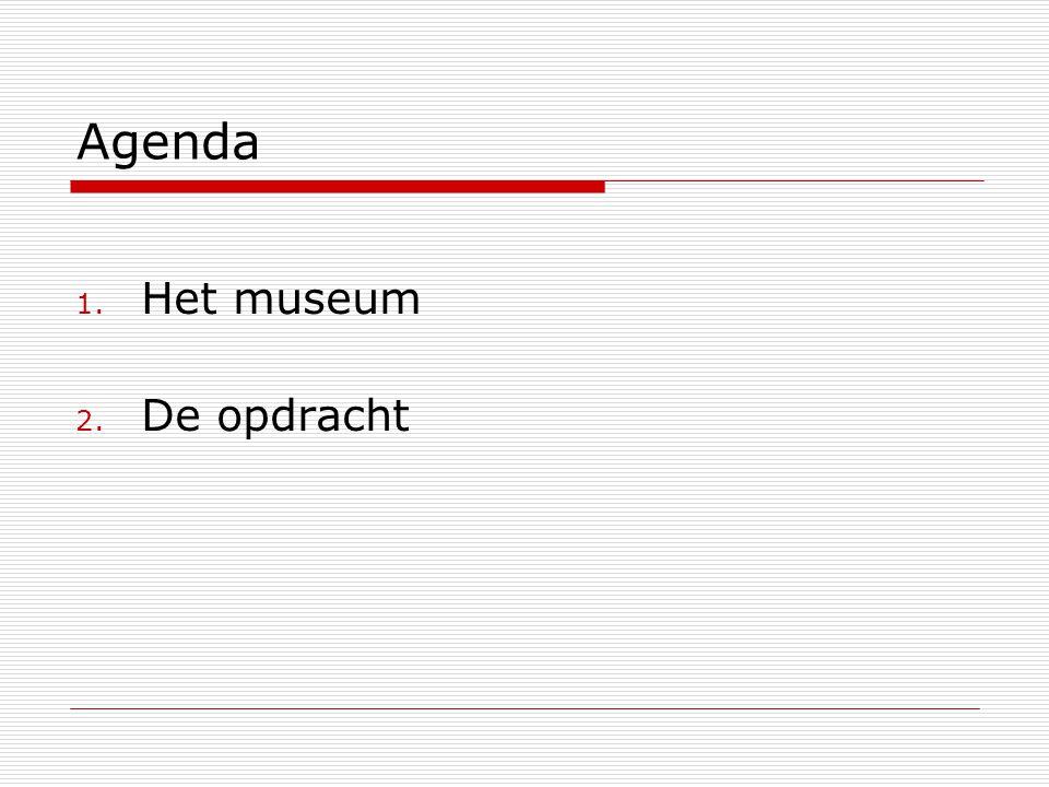 Agenda 1. Het museum 2. De opdracht