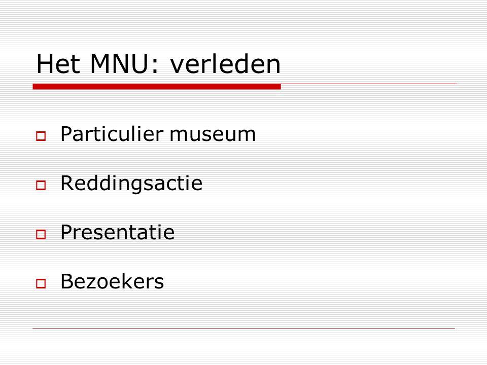 Het MNU: verleden  Particulier museum  Reddingsactie  Presentatie  Bezoekers