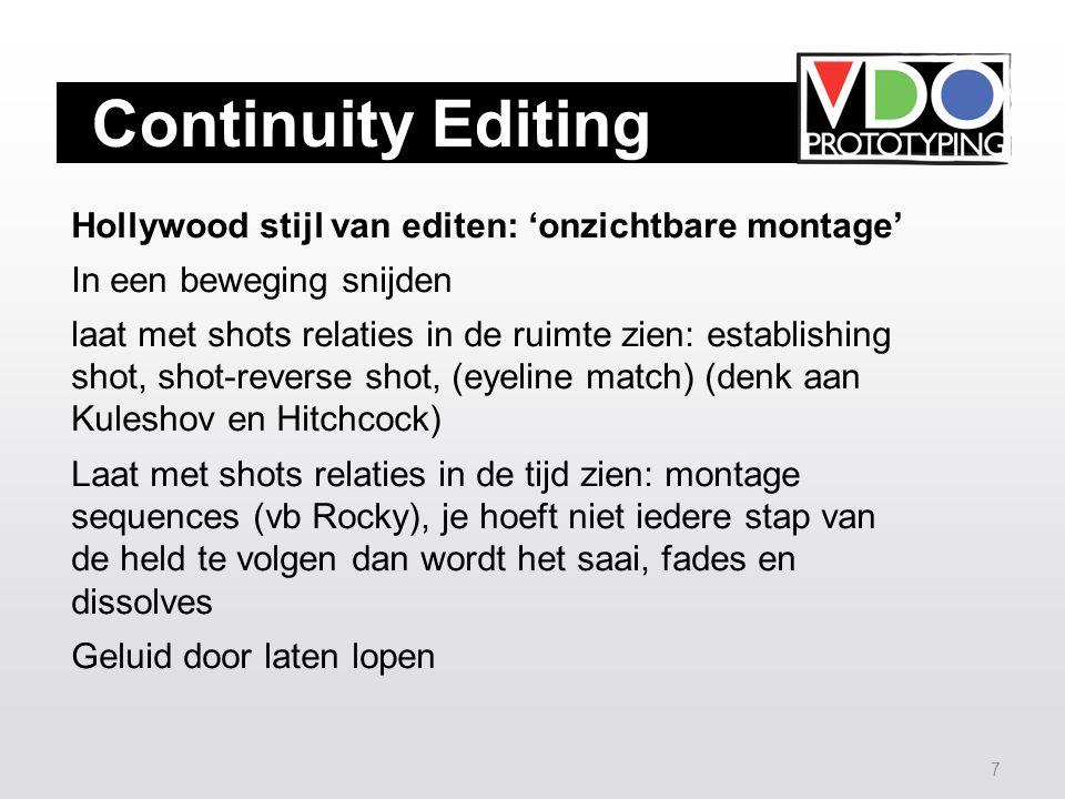6 Narratieve continuïteit: logische samenhang van shots maakt het verhaal je voelt de overgang niet, het verhaal vertelt 'zichzelf' Technische continuïteit: De kijker heeft niet door dat een scène uit verschillende shots bestaat die op verschillende momenten zijn gedraaid.