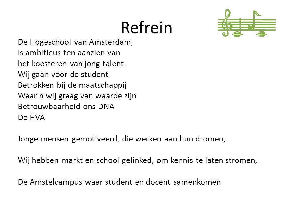 Refrein De Hogeschool van Amsterdam, Is ambitieus ten aanzien van het koesteren van jong talent. Wij gaan voor de student Betrokken bij de maatschappi