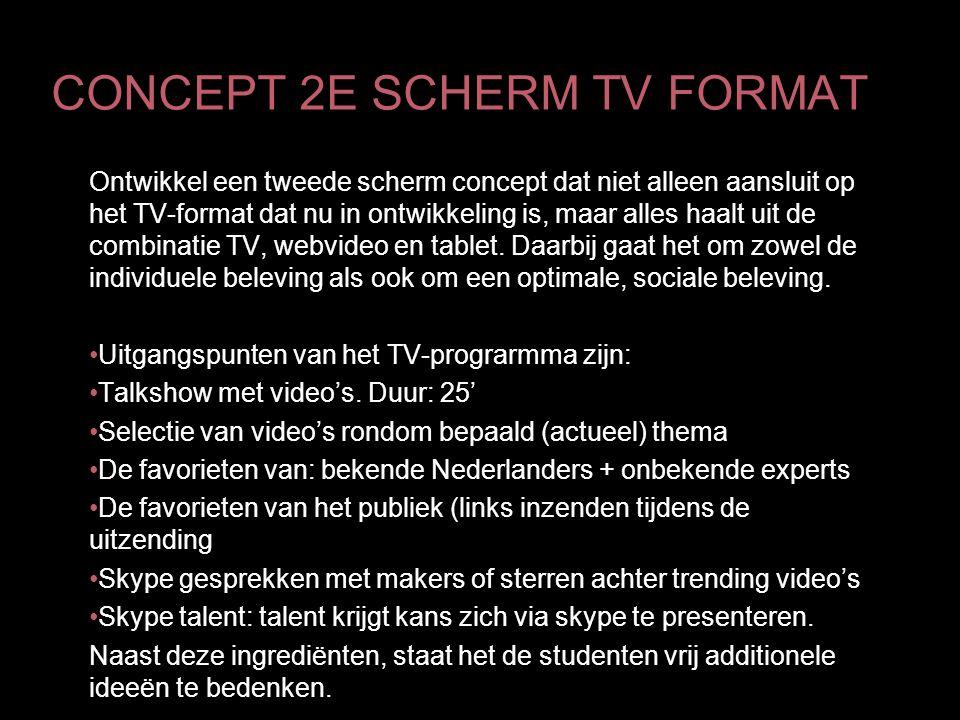 CONCEPT 2E SCHERM TV FORMAT Ontwikkel een tweede scherm concept dat niet alleen aansluit op het TV-format dat nu in ontwikkeling is, maar alles haalt uit de combinatie TV, webvideo en tablet.
