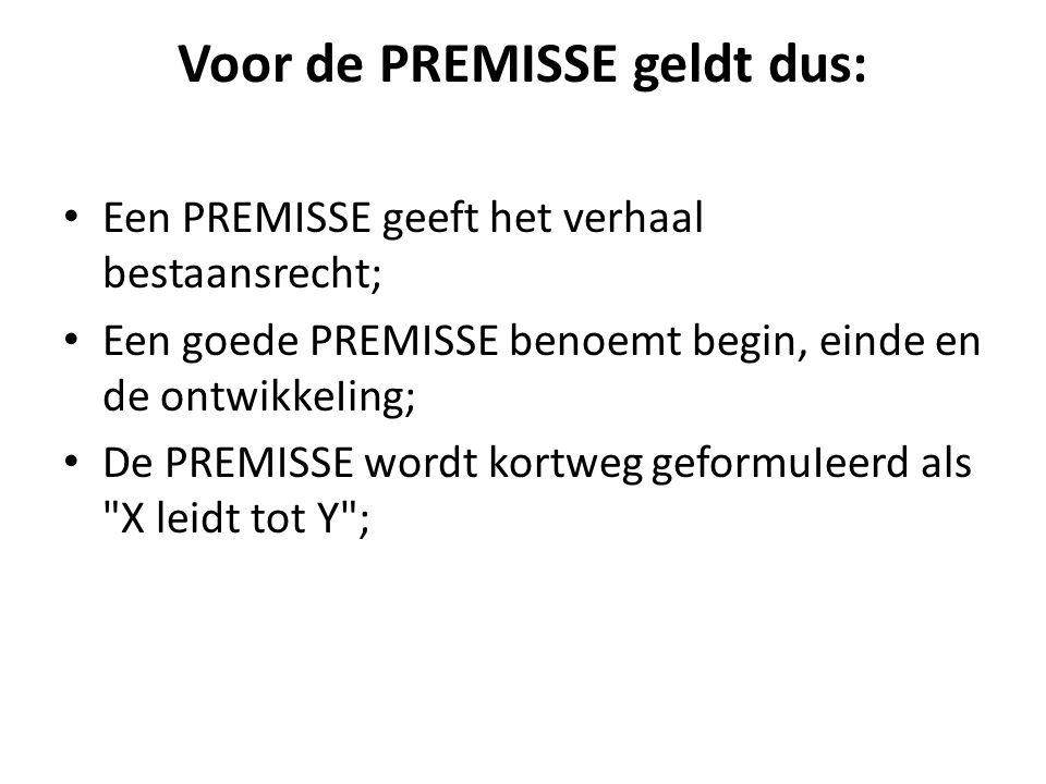 Voor de PREMISSE geldt dus: Een PREMISSE geeft het verhaal bestaansrecht; Een goede PREMISSE benoemt begin, einde en de ontwikkeIing; De PREMISSE word