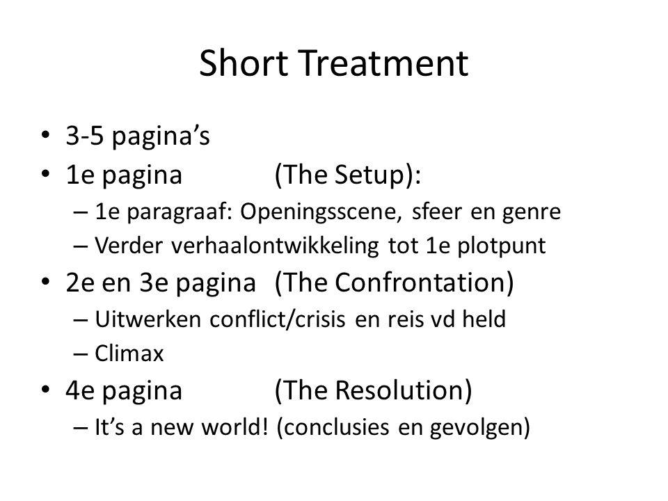 Short Treatment 3-5 pagina's 1e pagina (The Setup): – 1e paragraaf: Openingsscene, sfeer en genre – Verder verhaalontwikkeling tot 1e plotpunt 2e en 3